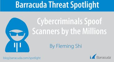 Threat Spotlight: Clever Cybercriminals Spoof Scanners by the Millions - Cyber security news