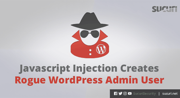 Javascript Injection Creates Rogue WordPress Admin User